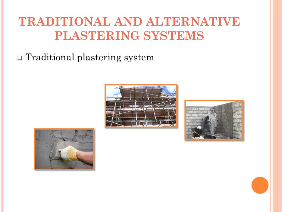 TRADITIONAL AND ALTERNATIVE PLASTERING SYSTEMS  Traditional plastering system