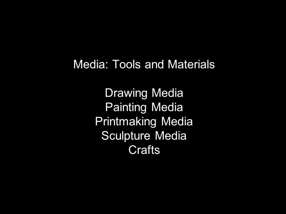 Media: Tools and Materials Drawing Media Painting Media Printmaking Media Sculpture Media Crafts