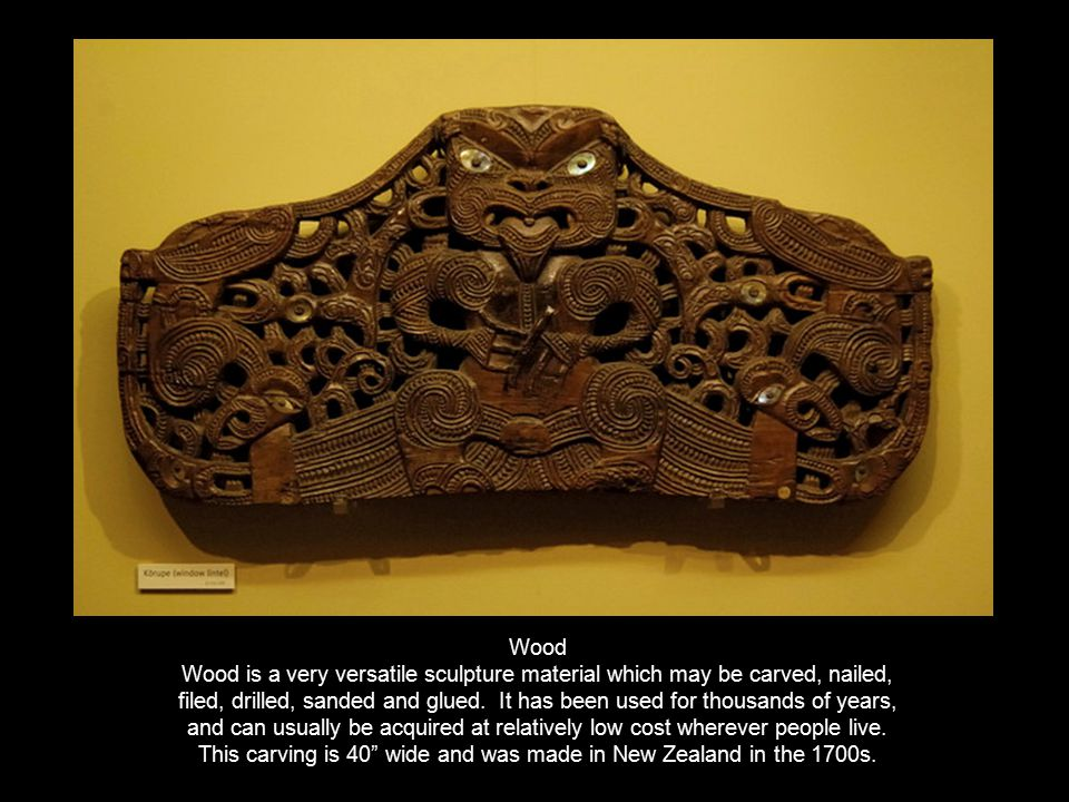 Wood Wood is a very versatile sculpture material which may be carved, nailed, filed, drilled, sanded and glued. It has been used for thousands of year