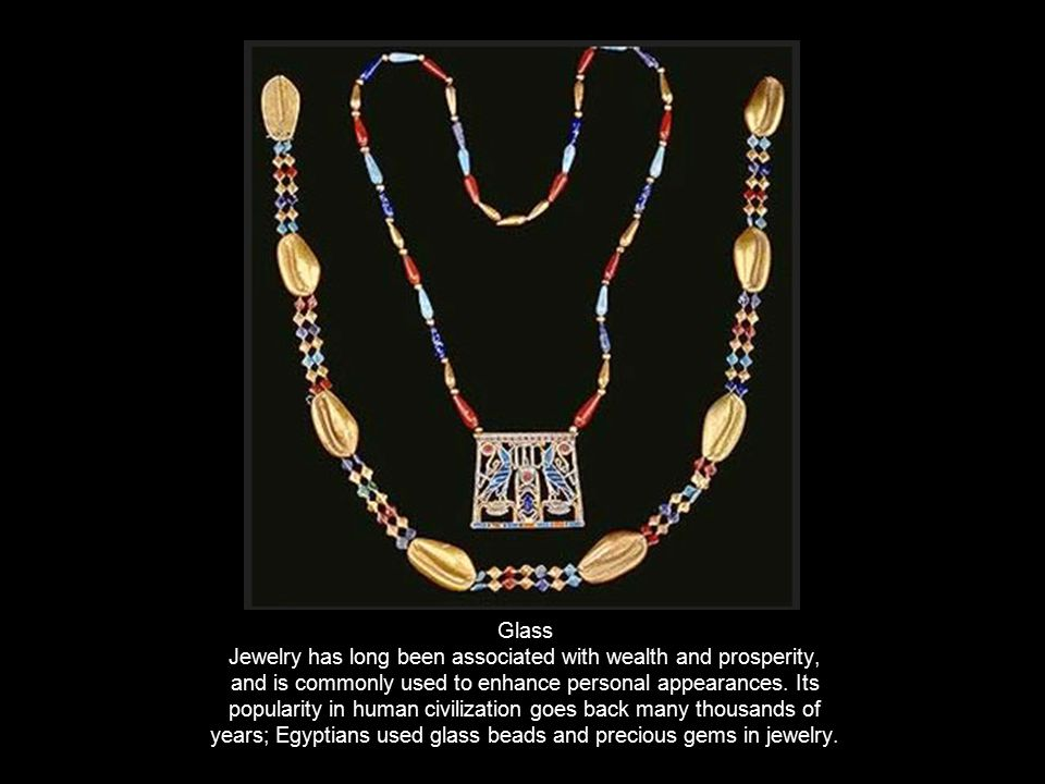 Glass Jewelry has long been associated with wealth and prosperity, and is commonly used to enhance personal appearances. Its popularity in human civil