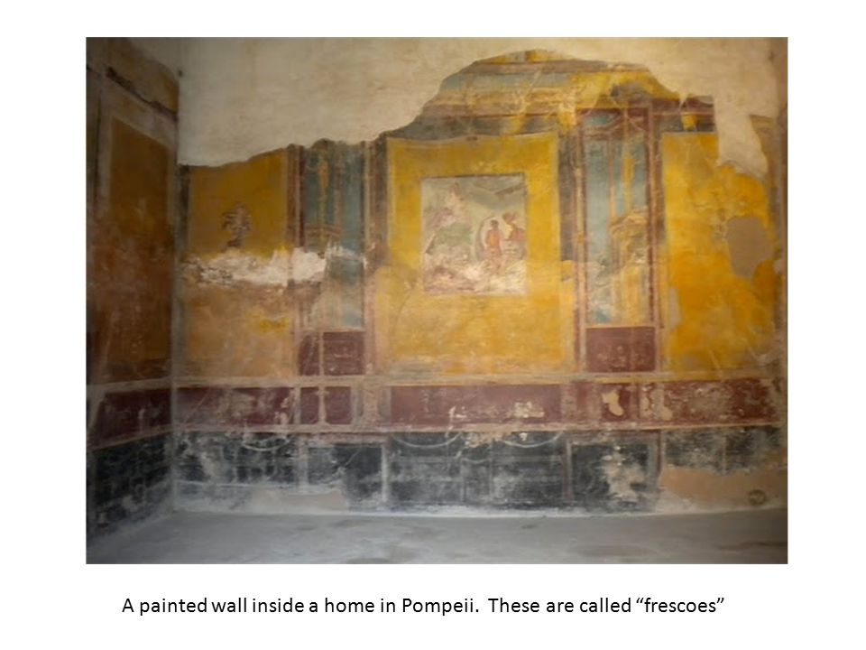 A painted wall inside a home in Pompeii. These are called frescoes
