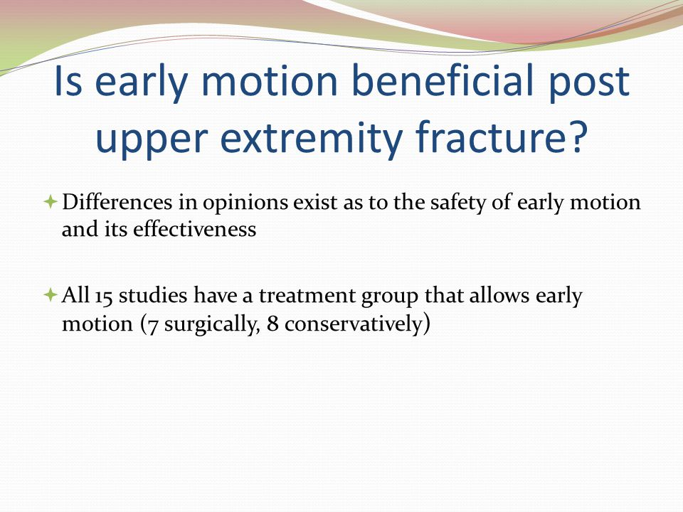 Is early motion beneficial post upper extremity fracture.