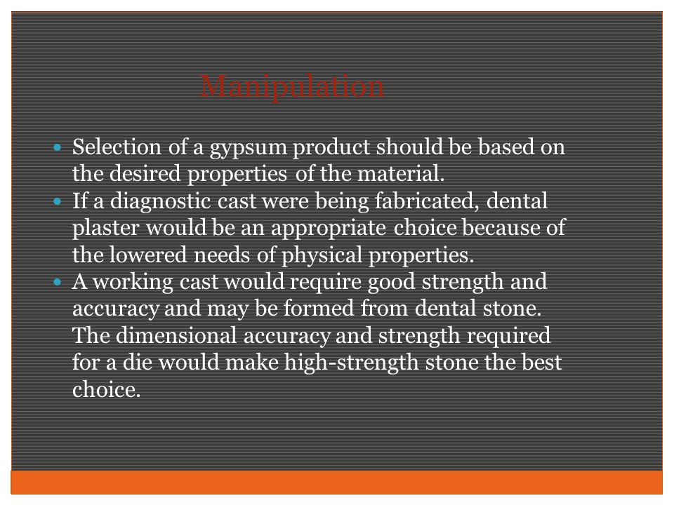 Manipulation Selection of a gypsum product should be based on the desired properties of the material.