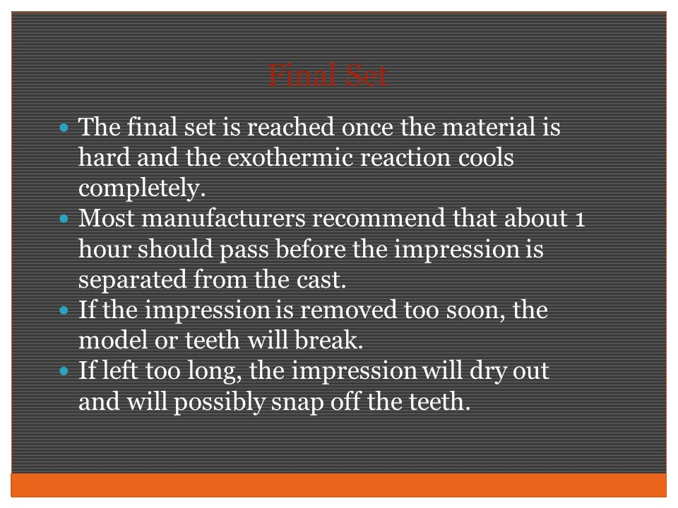 Final Set The final set is reached once the material is hard and the exothermic reaction cools completely.