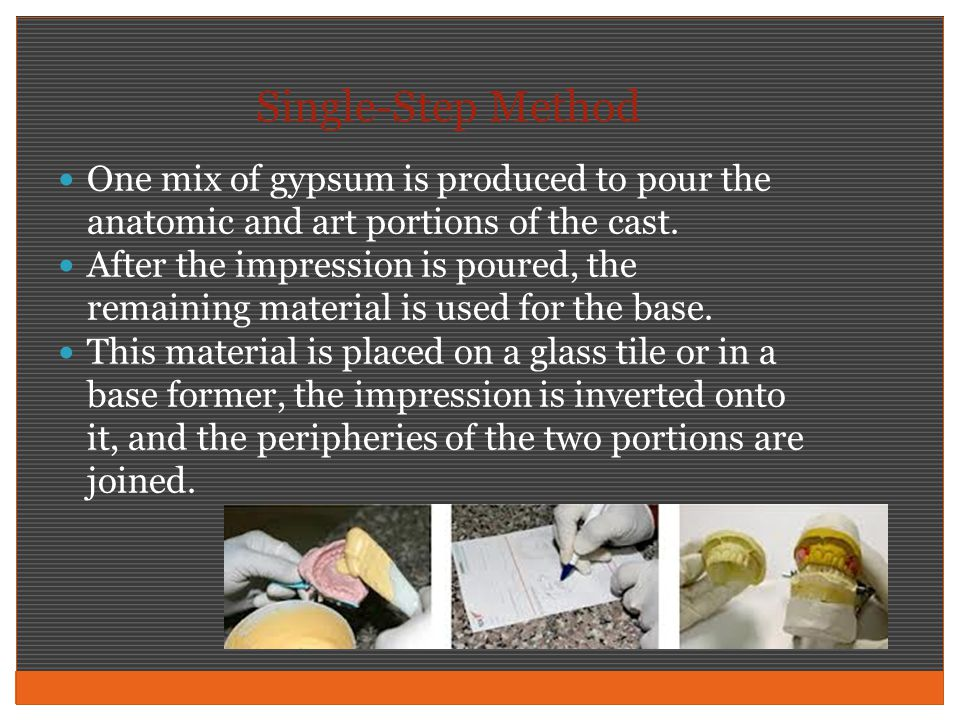 Single-Step Method One mix of gypsum is produced to pour the anatomic and art portions of the cast.