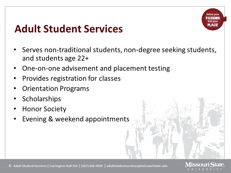 Adult Student Services Serves non-traditional students, non-degree seeking students, and students age 22+ One-on-one advisement and placement testing