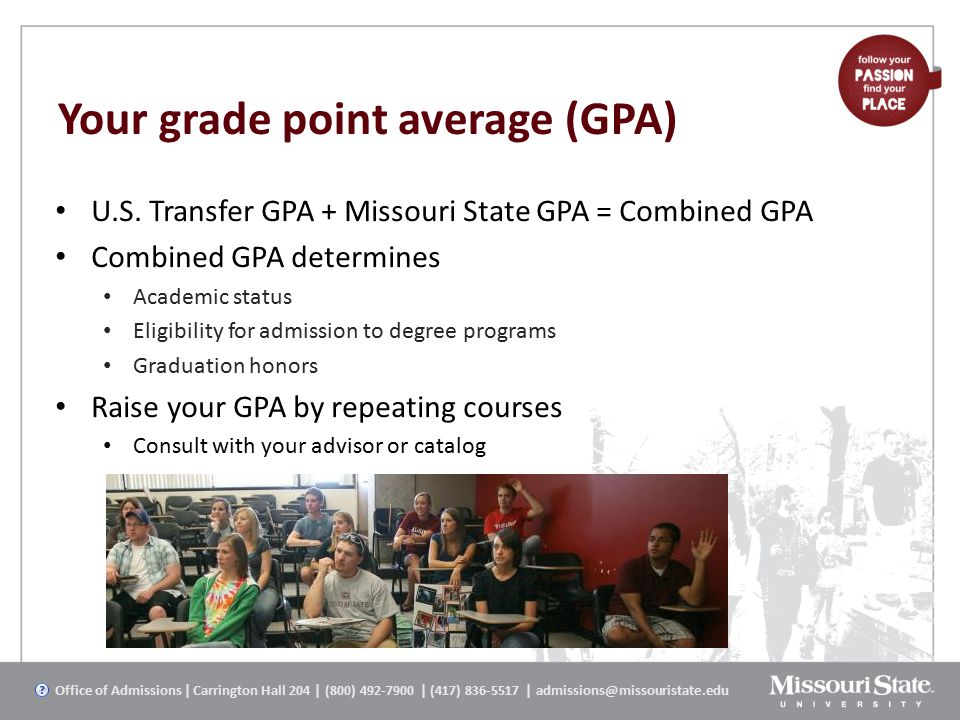 Your grade point average (GPA) U.S. Transfer GPA + Missouri State GPA = Combined GPA Combined GPA determines Academic status Eligibility for admission