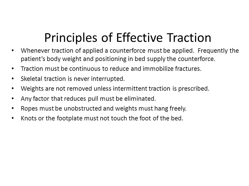 Principles of Effective Traction Whenever traction of applied a counterforce must be applied.