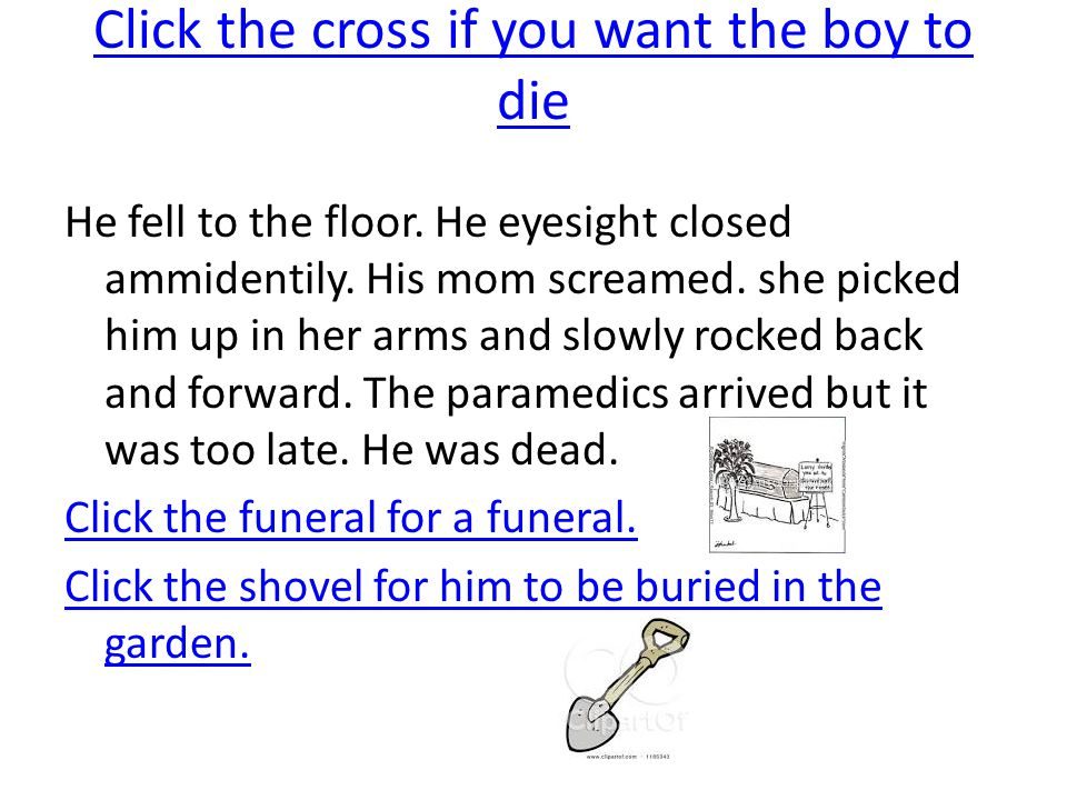 Click the cross if you want the boy to die He fell to the floor.