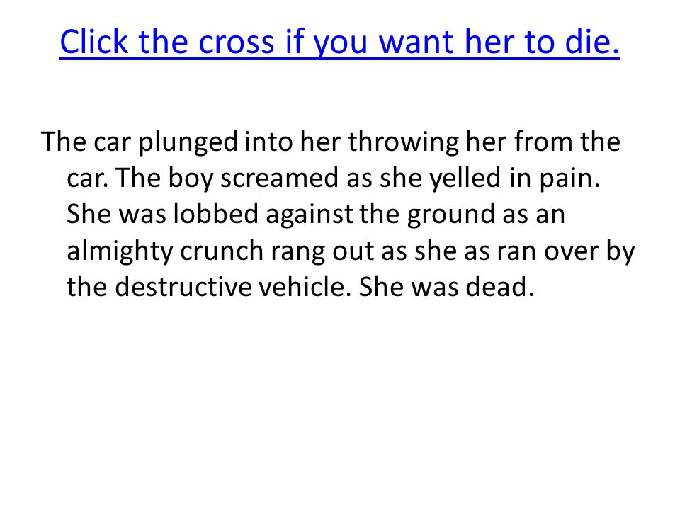 Click the cross if you want her to die.The car plunged into her throwing her from the car.