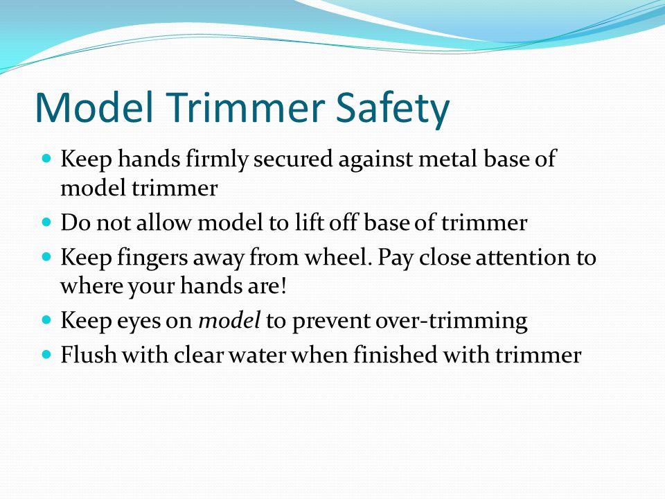 Model Trimmer Safety Keep hands firmly secured against metal base of model trimmer Do not allow model to lift off base of trimmer Keep fingers away fr