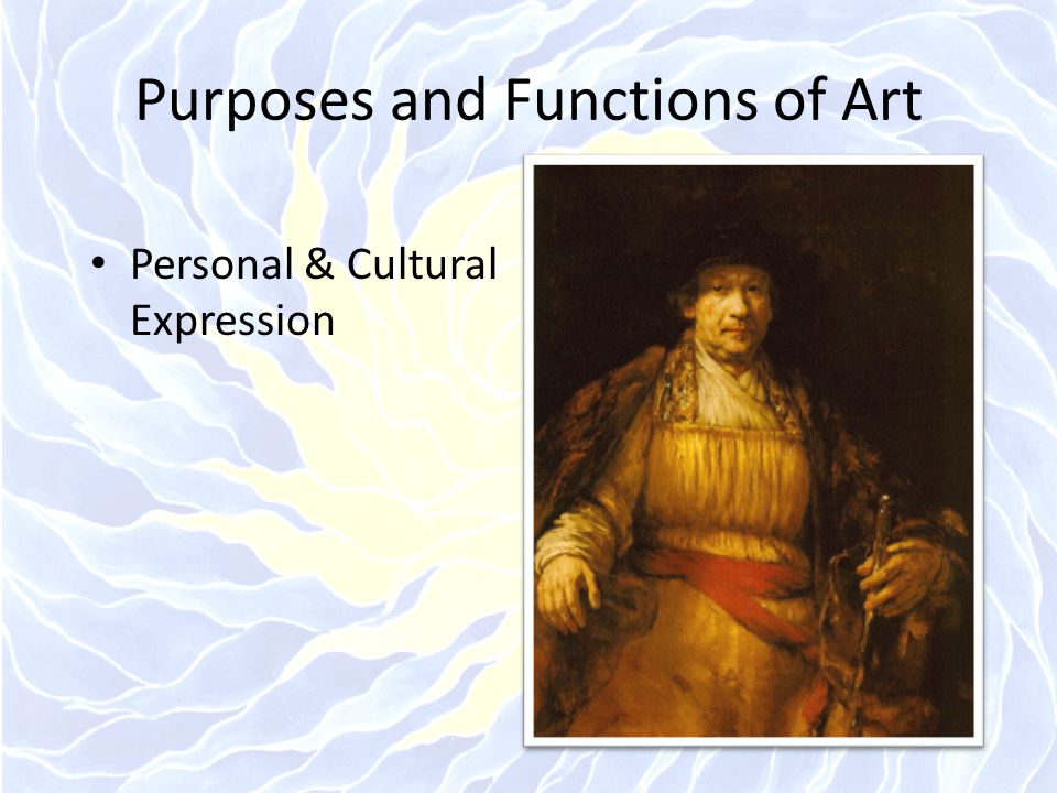 Purposes and Functions of Art Personal & Cultural Expression