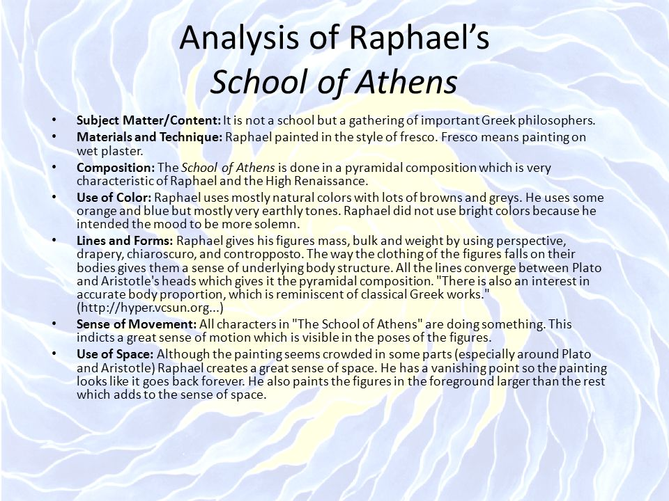 Analysis of Raphael's School of Athens Subject Matter/Content: It is not a school but a gathering of important Greek philosophers. Materials and Techn