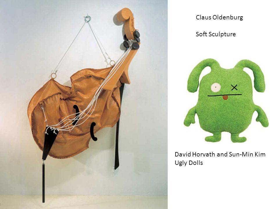 Claus Oldenburg Soft Sculpture David Horvath and Sun-Min Kim Ugly Dolls