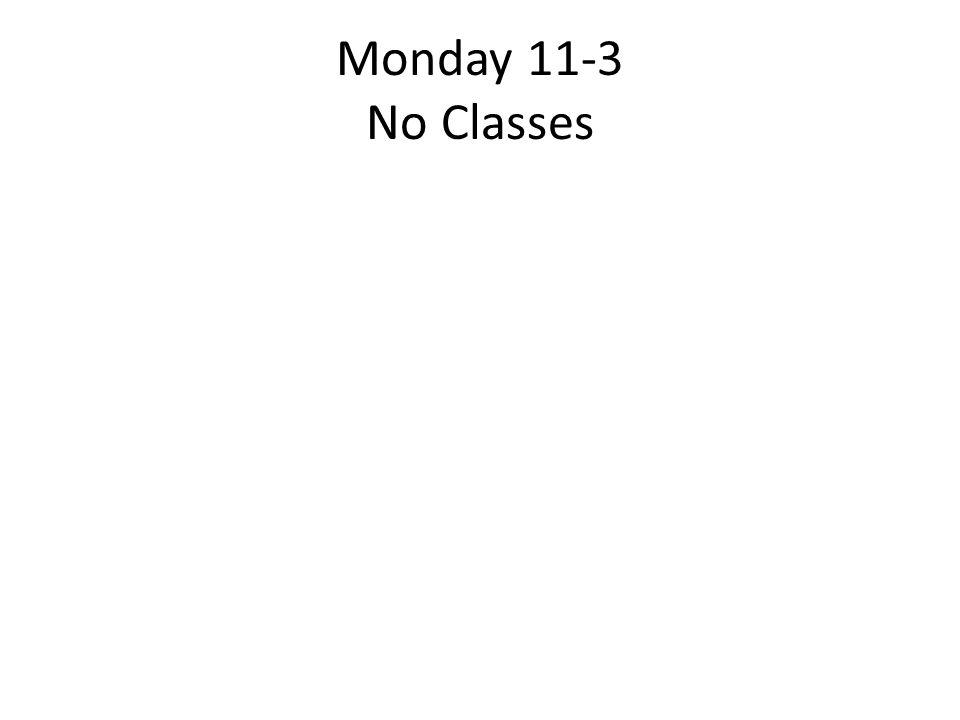 Monday 11-3 No Classes