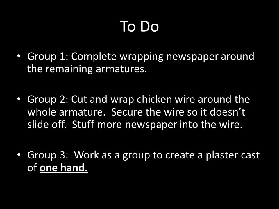 To Do Group 1: Complete wrapping newspaper around the remaining armatures.