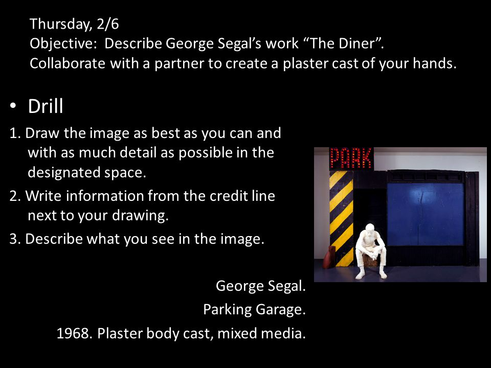 Thursday, 2/6 Objective: Describe George Segal's work The Diner .