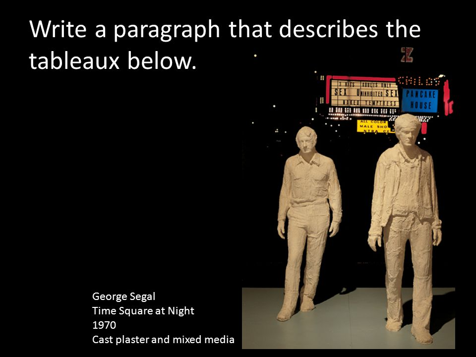Write a paragraph that describes the tableaux below. George Segal Time Square at Night 1970 Cast plaster and mixed media