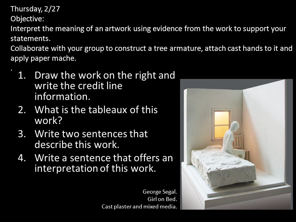 Thursday, 2/27 Objective: Interpret the meaning of an artwork using evidence from the work to support your statements.