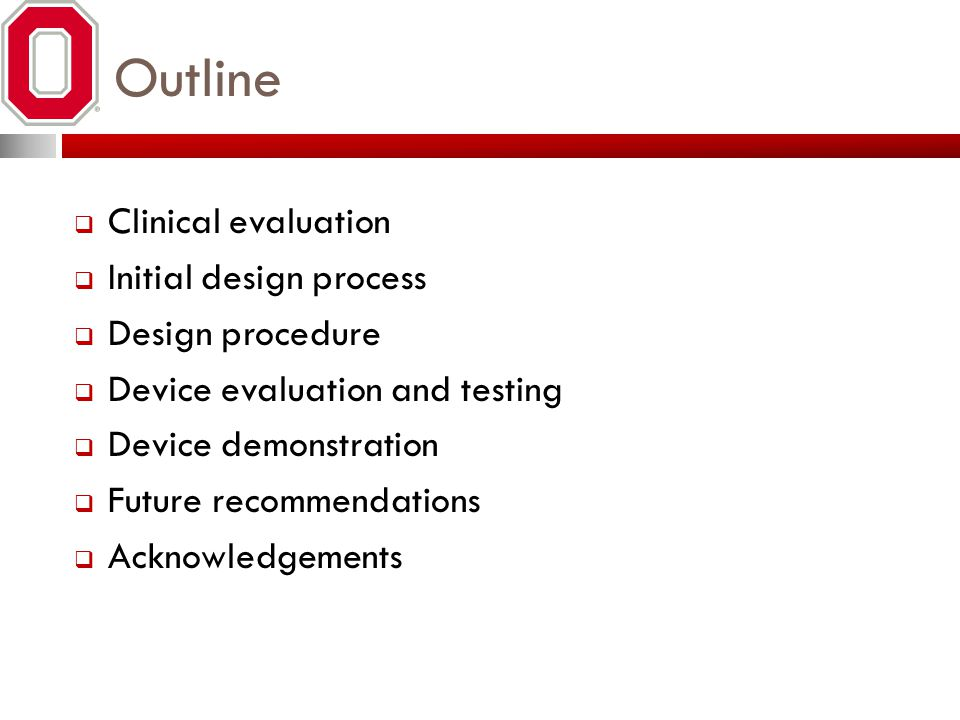 Outline  Clinical evaluation  Initial design process  Design procedure  Device evaluation and testing  Device demonstration  Future recommendations  Acknowledgements