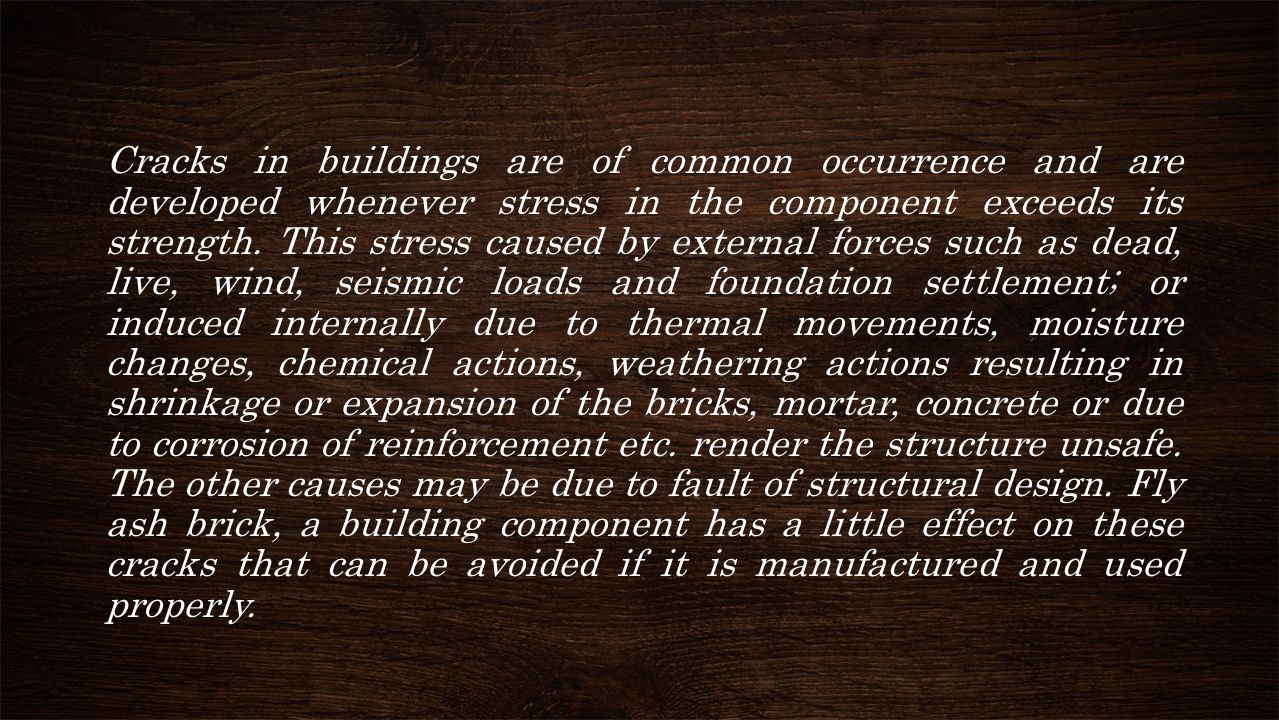 Cracks in buildings are of common occurrence and are developed whenever stress in the component exceeds its strength. This stress caused by external f