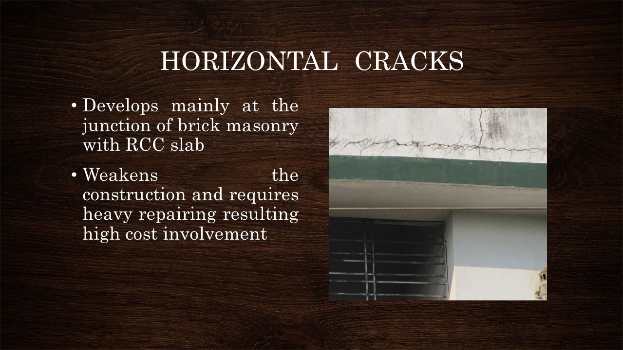 HORIZONTAL CRACKS Develops mainly at the junction of brick masonry with RCC slab Weakens the construction and requires heavy repairing resulting high
