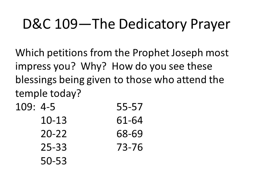 D&C 109—The Dedicatory Prayer Which petitions from the Prophet Joseph most impress you.