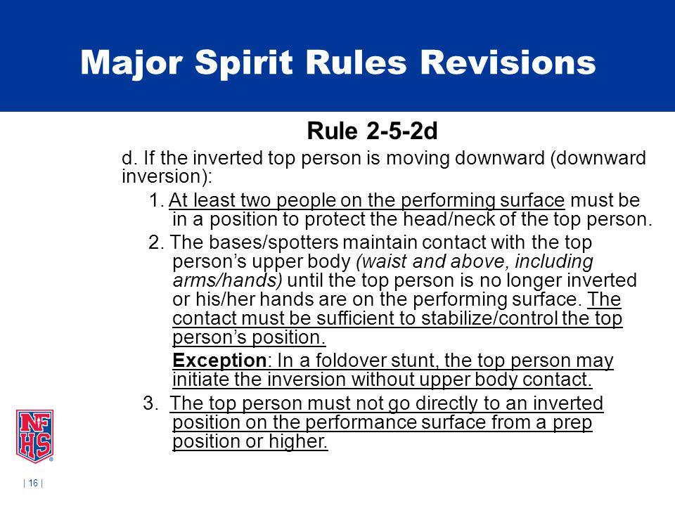 | 16 | Major Spirit Rules Revisions Rule 2-5-2d d. If the inverted top person is moving downward (downward inversion): 1. At least two people on the p