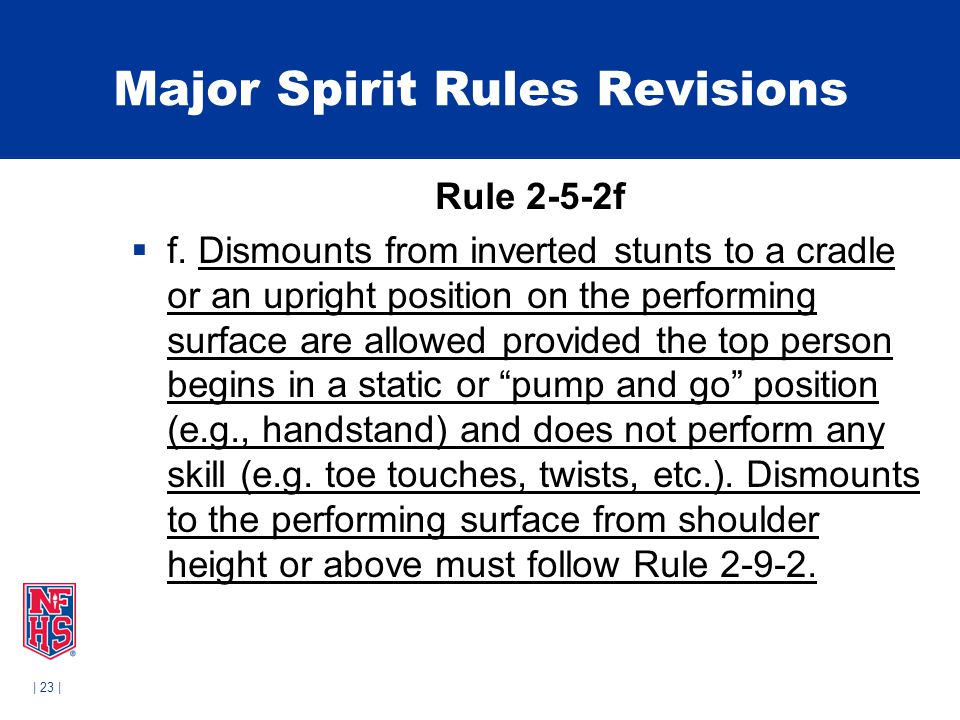 | 23 | Major Spirit Rules Revisions Rule 2-5-2f  f. Dismounts from inverted stunts to a cradle or an upright position on the performing surface are a