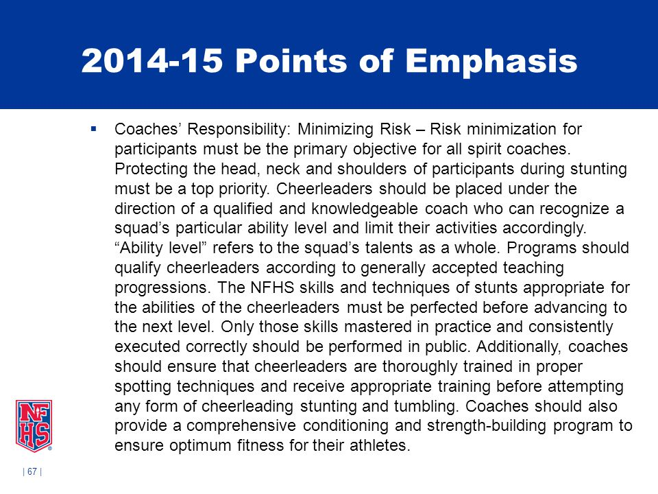 | 67 | 2014-15 Points of Emphasis  Coaches' Responsibility: Minimizing Risk – Risk minimization for participants must be the primary objective for al