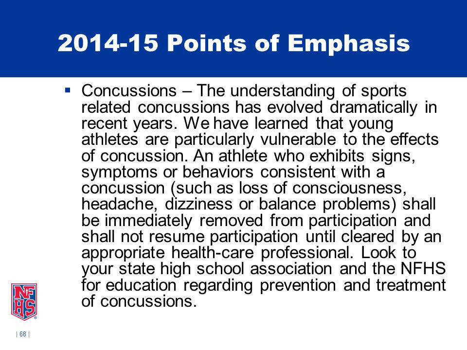 | 68 | 2014-15 Points of Emphasis  Concussions – The understanding of sports related concussions has evolved dramatically in recent years. We have le
