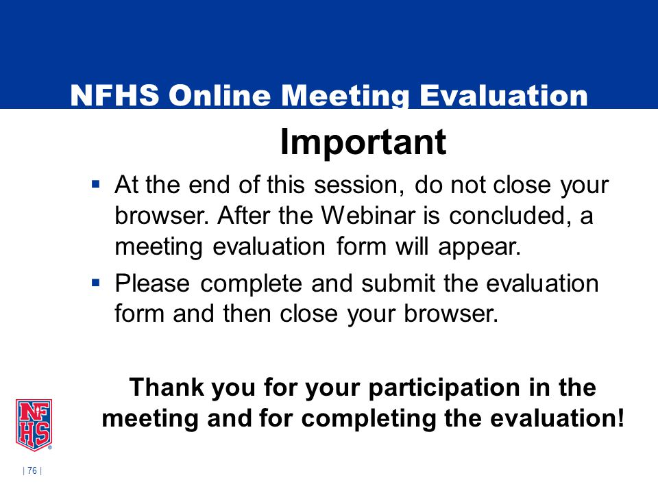 | 76 | NFHS Online Meeting Evaluation Important  At the end of this session, do not close your browser. After the Webinar is concluded, a meeting eva