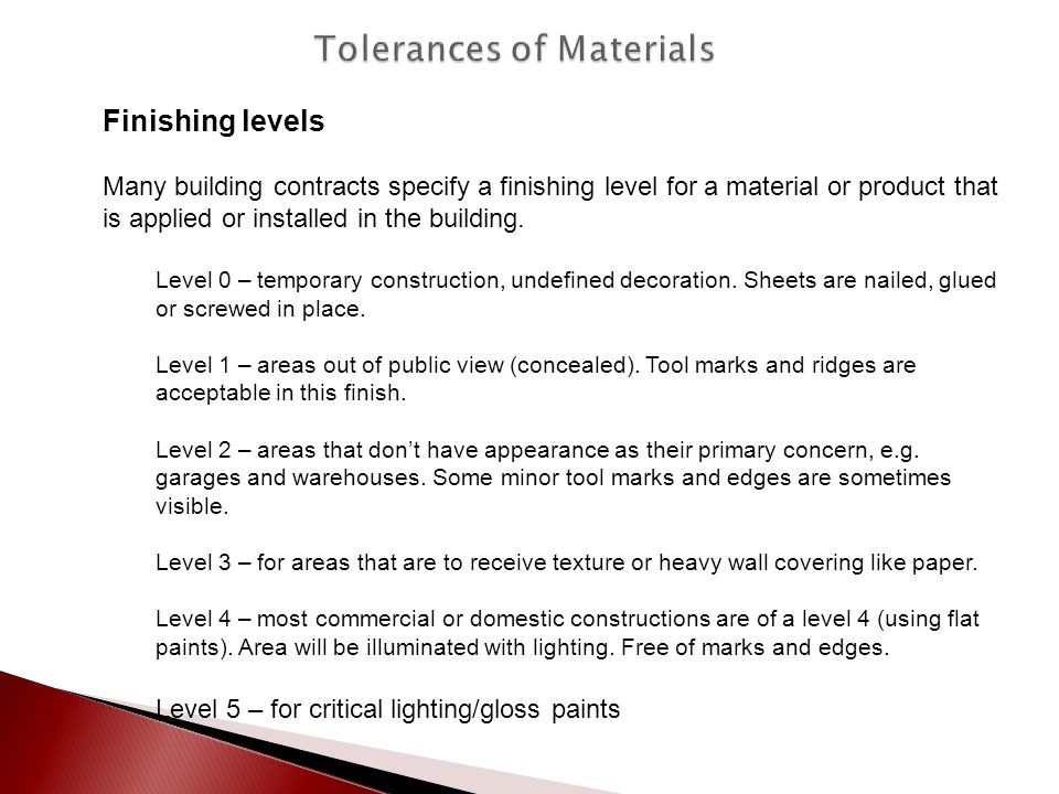 Finishing levels Many building contracts specify a finishing level for a material or product that is applied or installed in the building. Level 0 – t