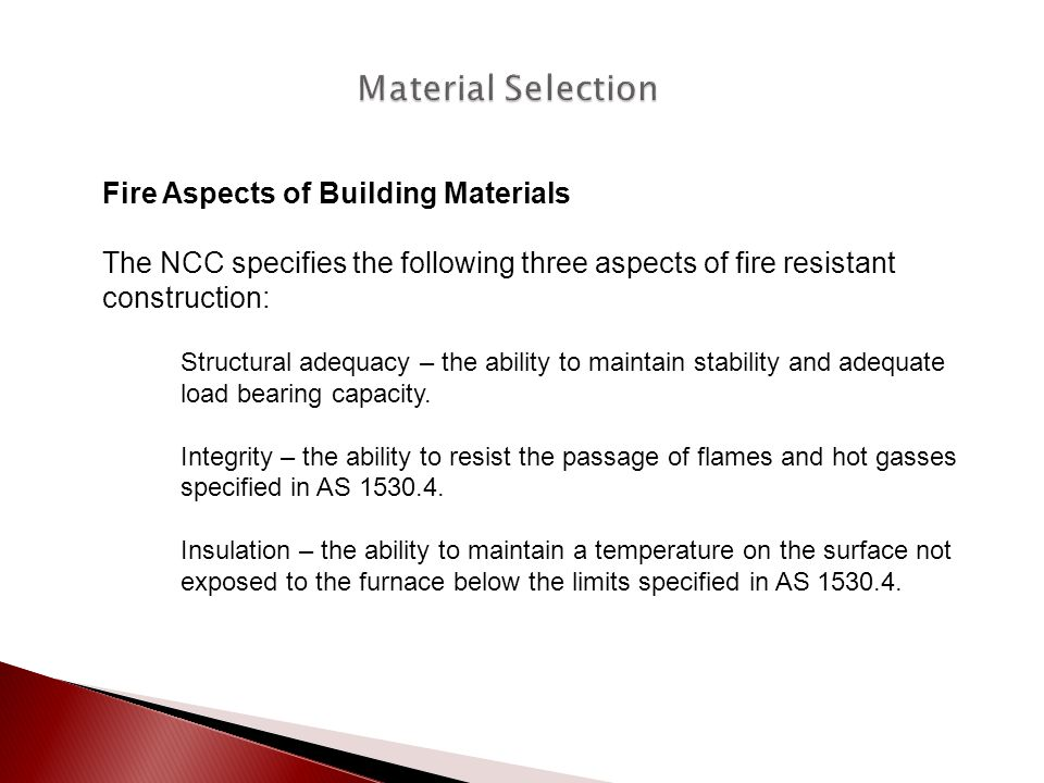 Fire Aspects of Building Materials The NCC specifies the following three aspects of fire resistant construction: Structural adequacy – the ability to