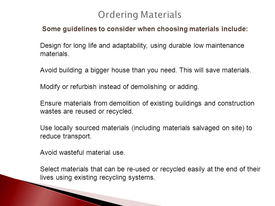 Some guidelines to consider when choosing materials include: Design for long life and adaptability, using durable low maintenance materials. Avoid bui