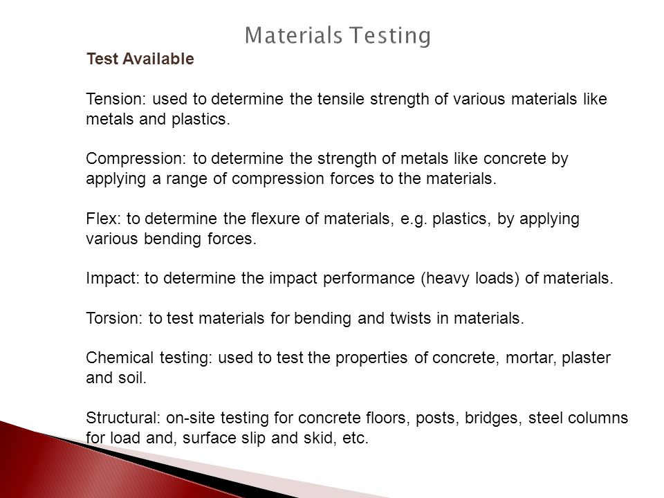 Test Available Tension: used to determine the tensile strength of various materials like metals and plastics. Compression: to determine the strength o