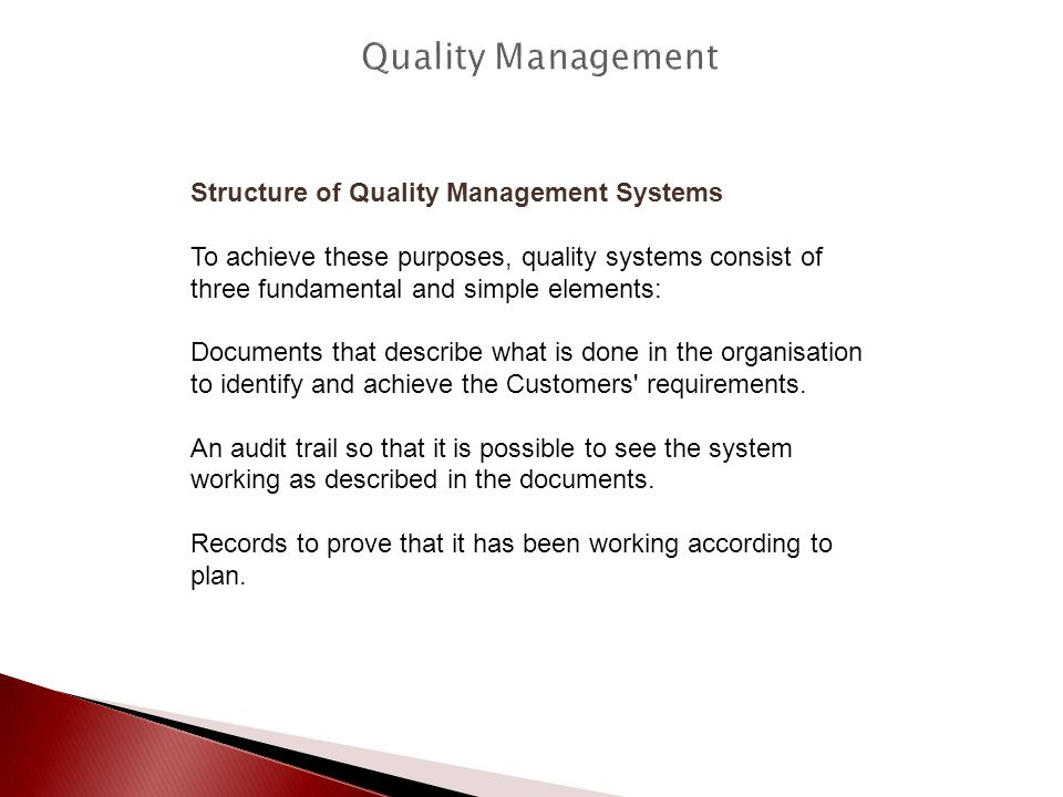 Structure of Quality Management Systems To achieve these purposes, quality systems consist of three fundamental and simple elements: Documents that de