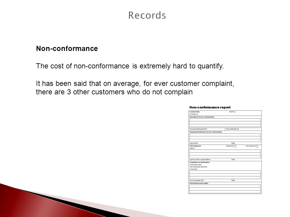 Non-conformance The cost of non-conformance is extremely hard to quantify. It has been said that on average, for ever customer complaint, there are 3