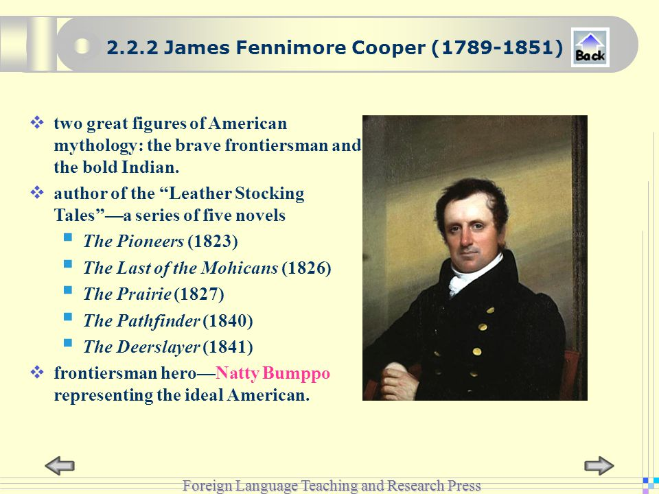 Foreign Language Teaching and Research Press 2.2.2 James Fennimore Cooper (1789-1851)  two great figures of American mythology: the brave frontiersman and the bold Indian.