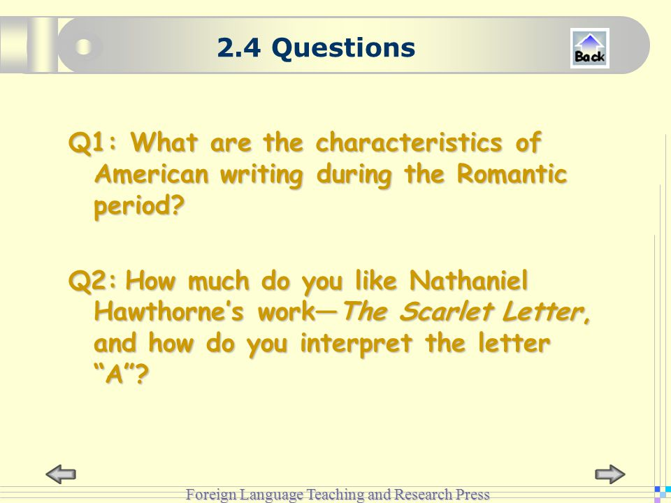 Foreign Language Teaching and Research Press 2.4 Questions Q1: What are the characteristics of American writing during the Romantic period.