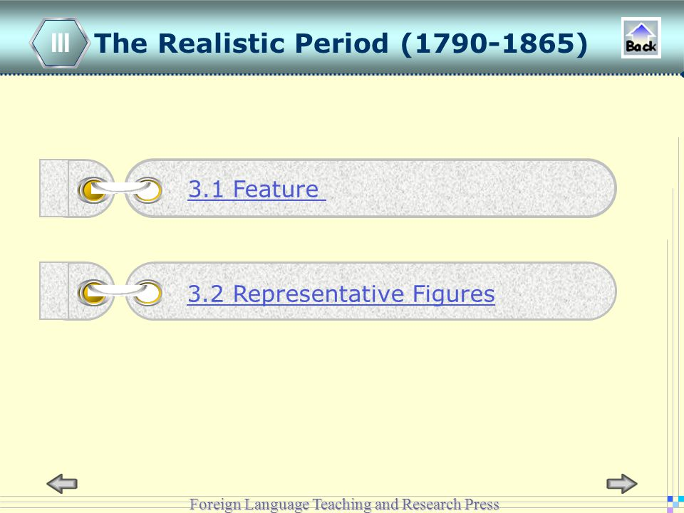 Foreign Language Teaching and Research Press The Realistic Period (1790-1865) III 3.2 Representative Figures 3.1 Feature