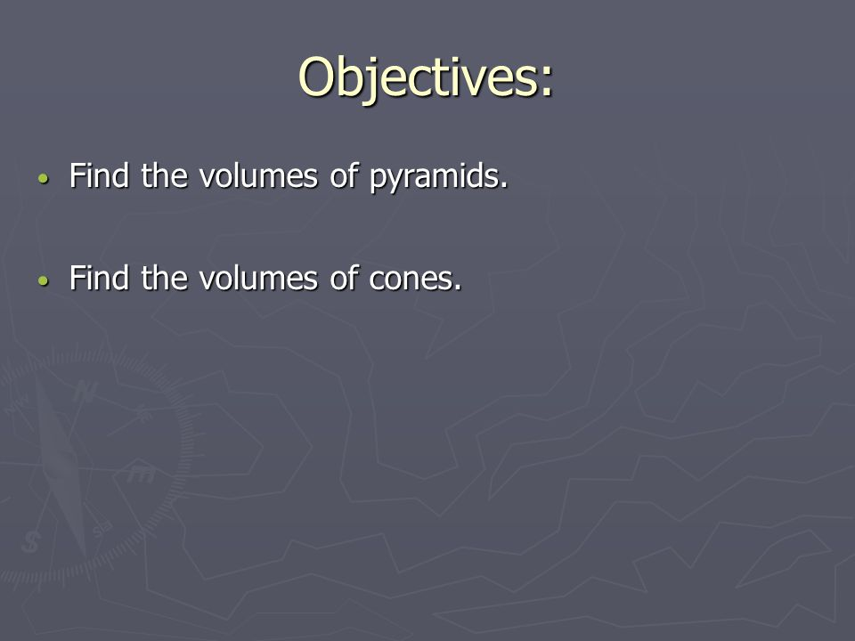 Objectives: Find the volumes of pyramids. Find the volumes of pyramids.