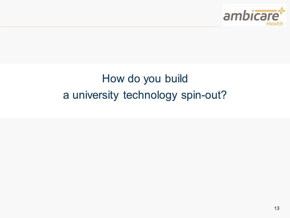 13 How do you build a university technology spin-out?