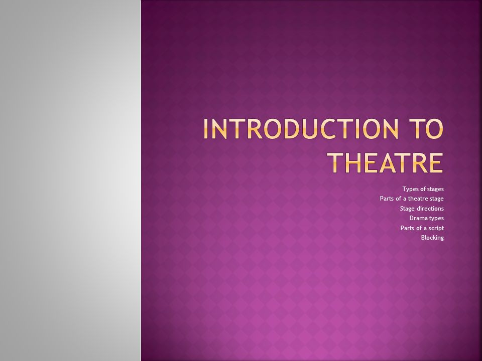 Types of stages Parts of a theatre stage Stage directions Drama types Parts of a script Blocking