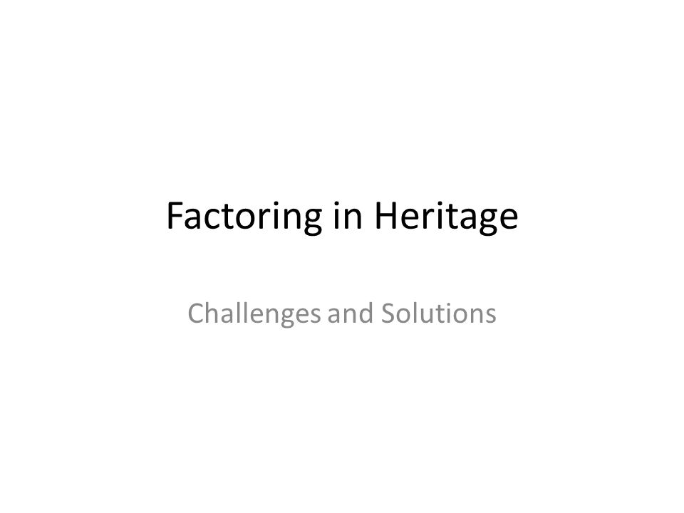 Factoring in Heritage Challenges and Solutions