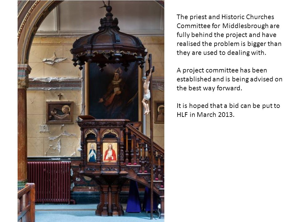 The priest and Historic Churches Committee for Middlesbrough are fully behind the project and have realised the problem is bigger than they are used to dealing with.