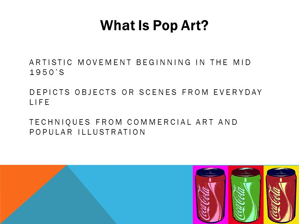 ARTISTIC MOVEMENT BEGINNING IN THE MID 1950'S DEPICTS OBJECTS OR SCENES FROM EVERYDAY LIFE TECHNIQUES FROM COMMERCIAL ART AND POPULAR ILLUSTRATION Wha