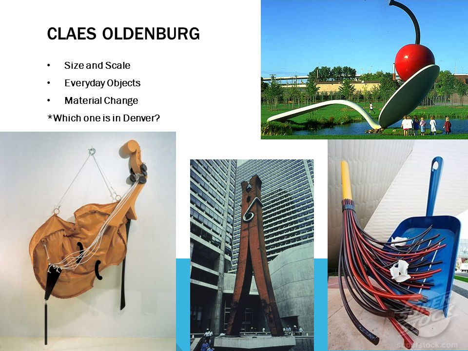 CLAES OLDENBURG Size and Scale Everyday Objects Material Change *Which one is in Denver?