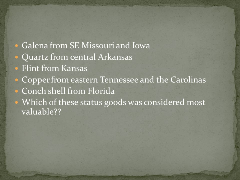 Galena from SE Missouri and Iowa Quartz from central Arkansas Flint from Kansas Copper from eastern Tennessee and the Carolinas Conch shell from Florida Which of these status goods was considered most valuable