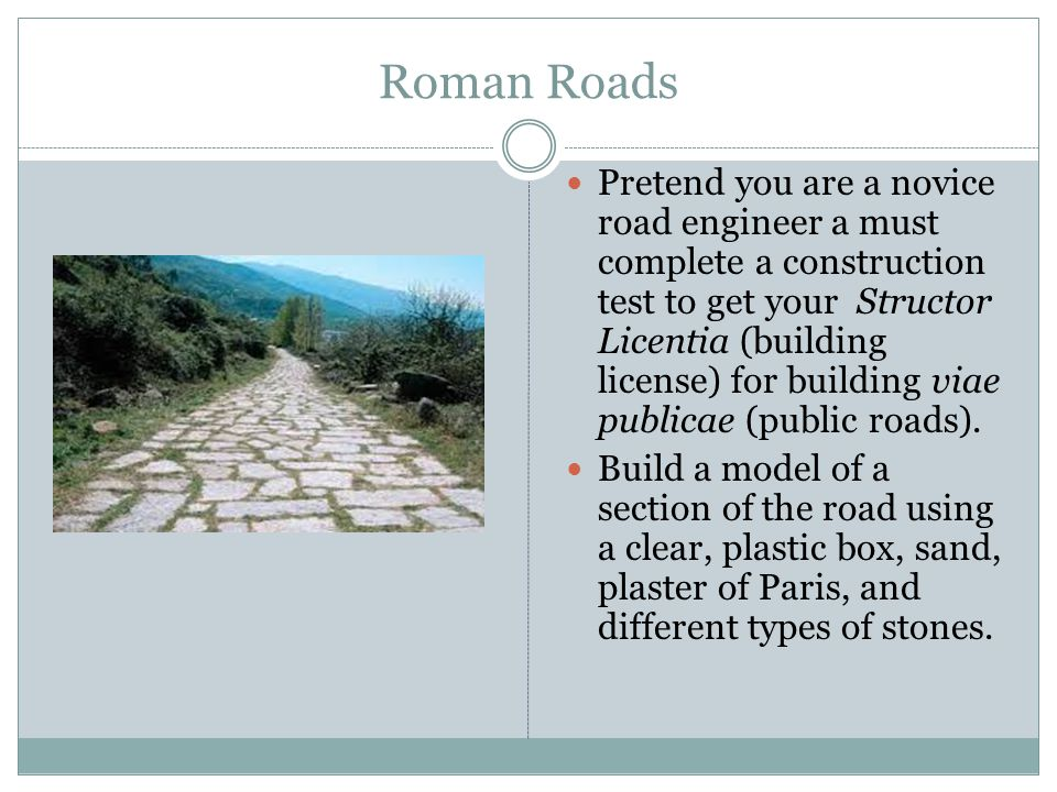 Roman Roads Pretend you are a novice road engineer a must complete a construction test to get your Structor Licentia (building license) for building v